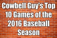 Cowbell Guy's Top 10 Baseball Games of 2016: The Games That Just Missed Out
